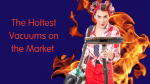 the-hottest-vacuums-on-the-market